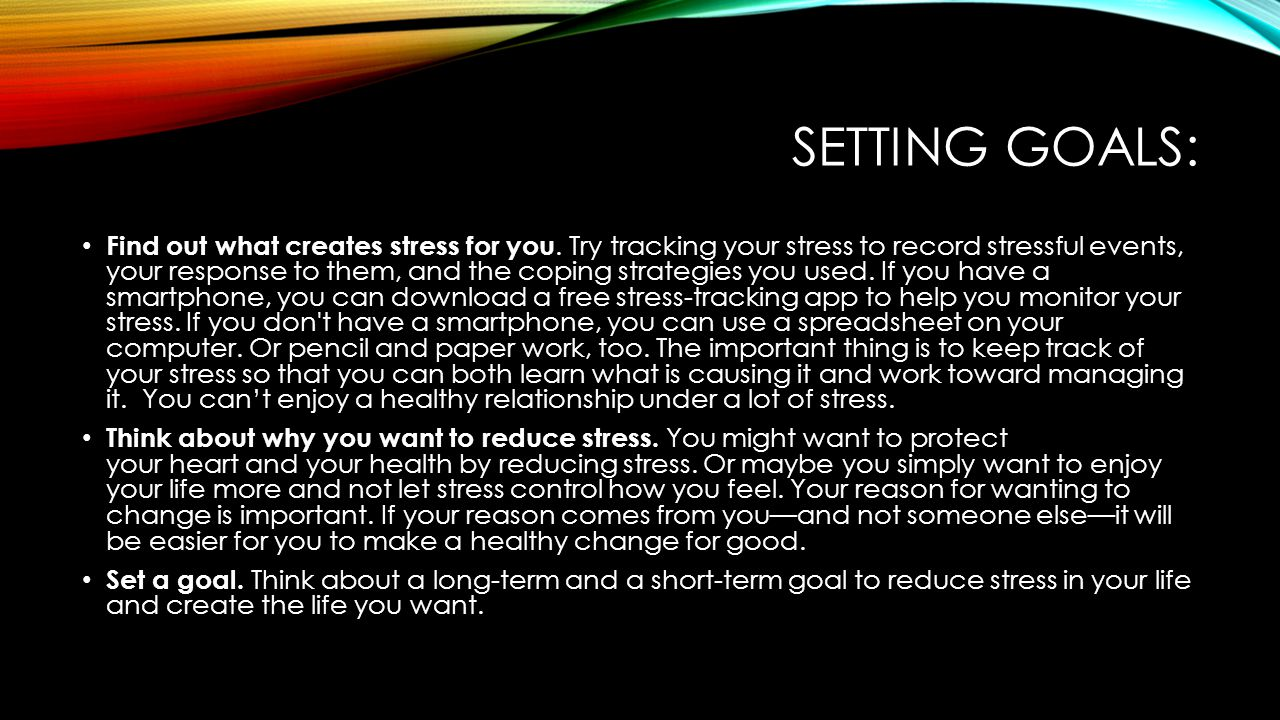 SETTING GOALS: Find out what creates stress for you.