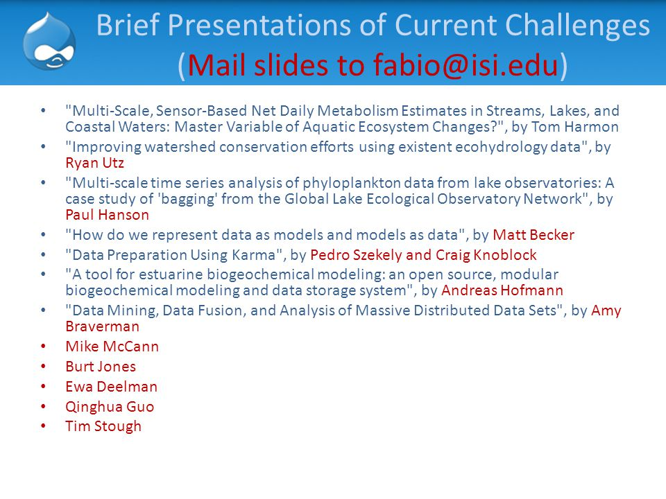 Brief Presentations of Current Challenges (Mail slides to fabio@isi.edu)