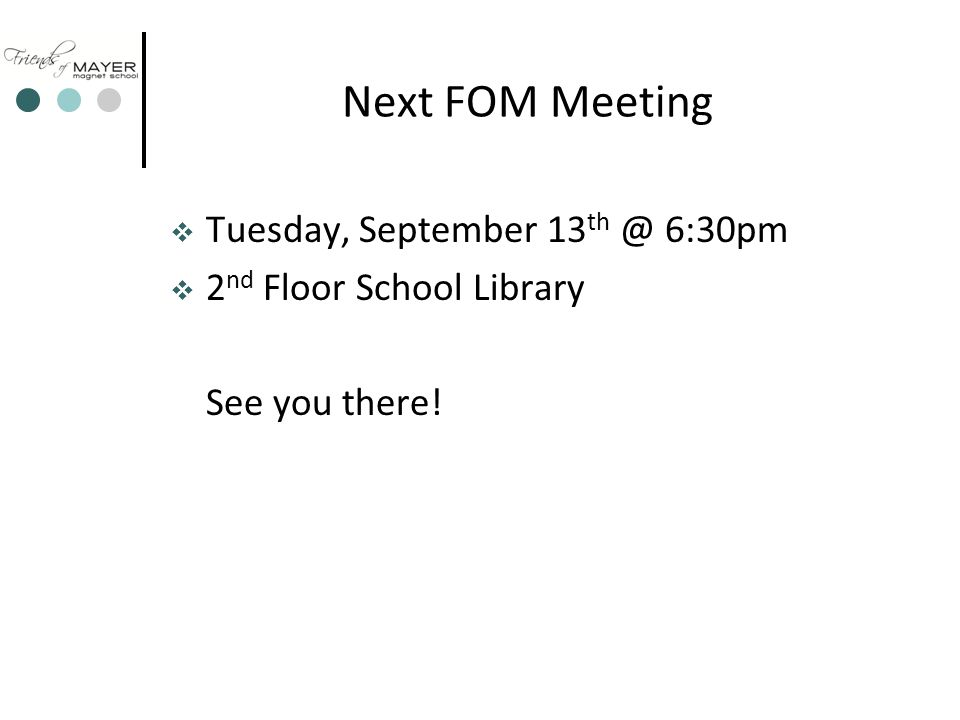 Next FOM Meeting  Tuesday, September 13 th @ 6:30pm  2 nd Floor School Library See you there!