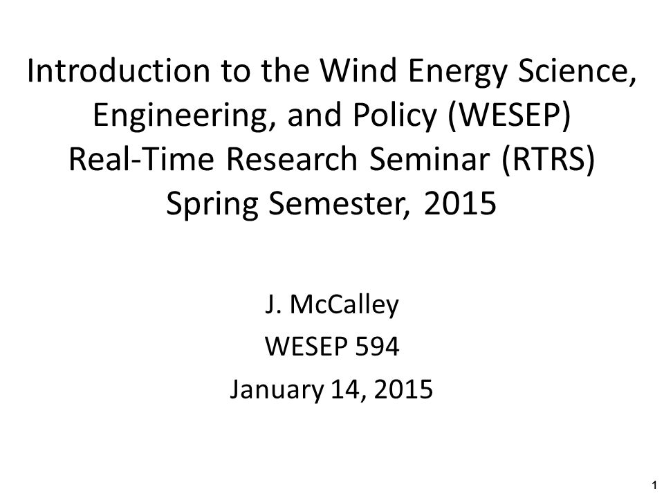 Introduction to the Wind Energy Science, Engineering, and Policy (WESEP) Real-Time Research Seminar (RTRS) Spring Semester, 2015 1 J.