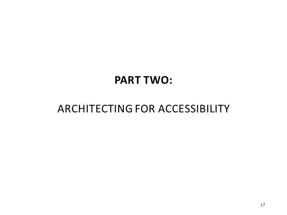 PART TWO: ARCHITECTING FOR ACCESSIBILITY 17