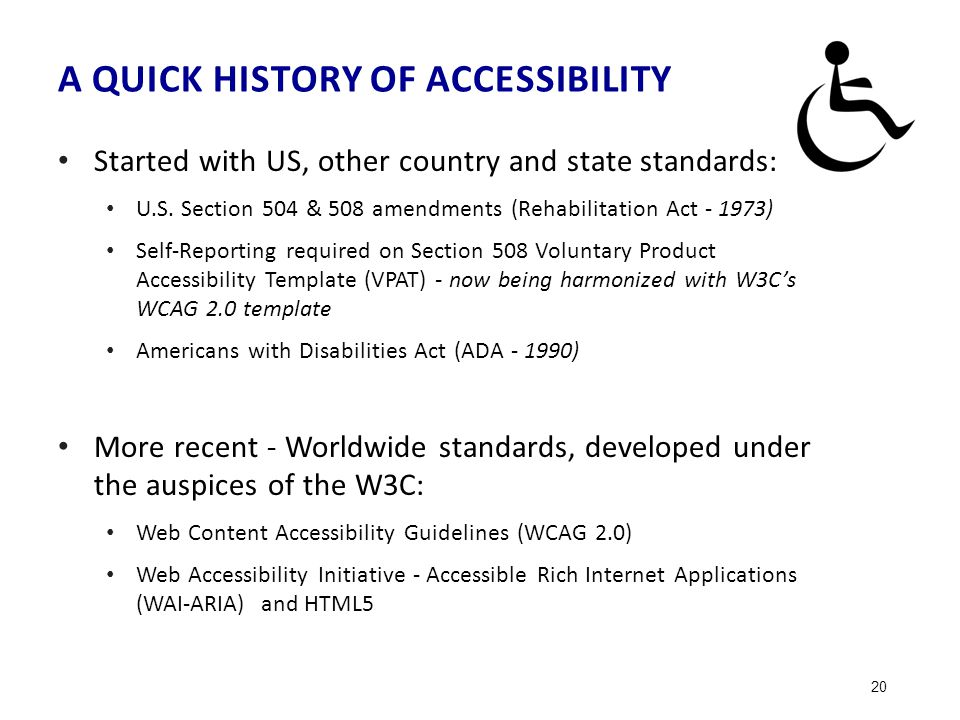 A QUICK HISTORY OF ACCESSIBILITY Started with US, other country and state standards: U.S.