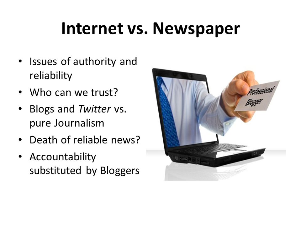 Internet vs. Newspaper Issues of authority and reliability Who can we trust.