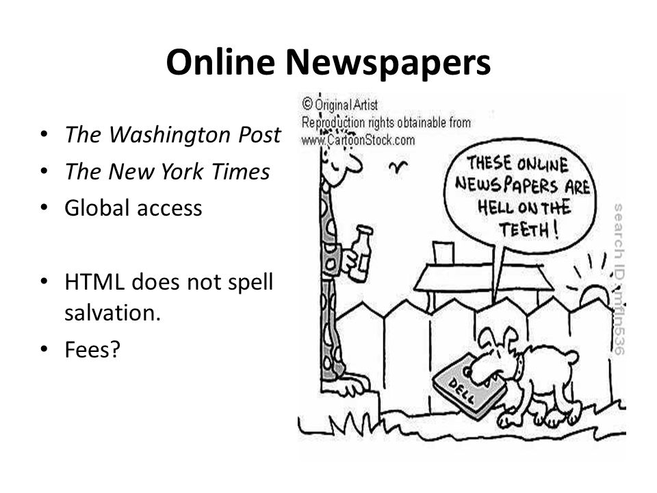 Online Newspapers The Washington Post The New York Times Global access HTML does not spell salvation.