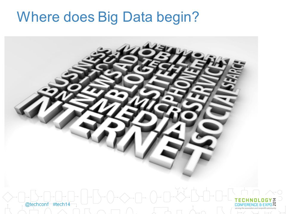 @techconf #tech14 Where does Big Data begin