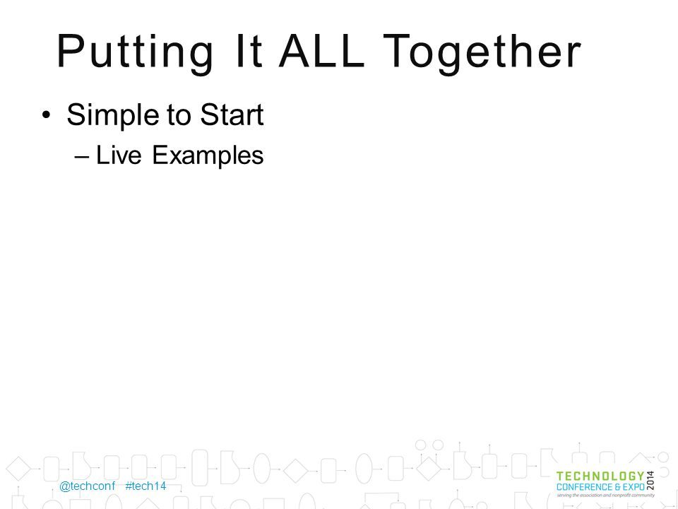 @techconf #tech14 Putting It ALL Together Simple to Start –Live Examples