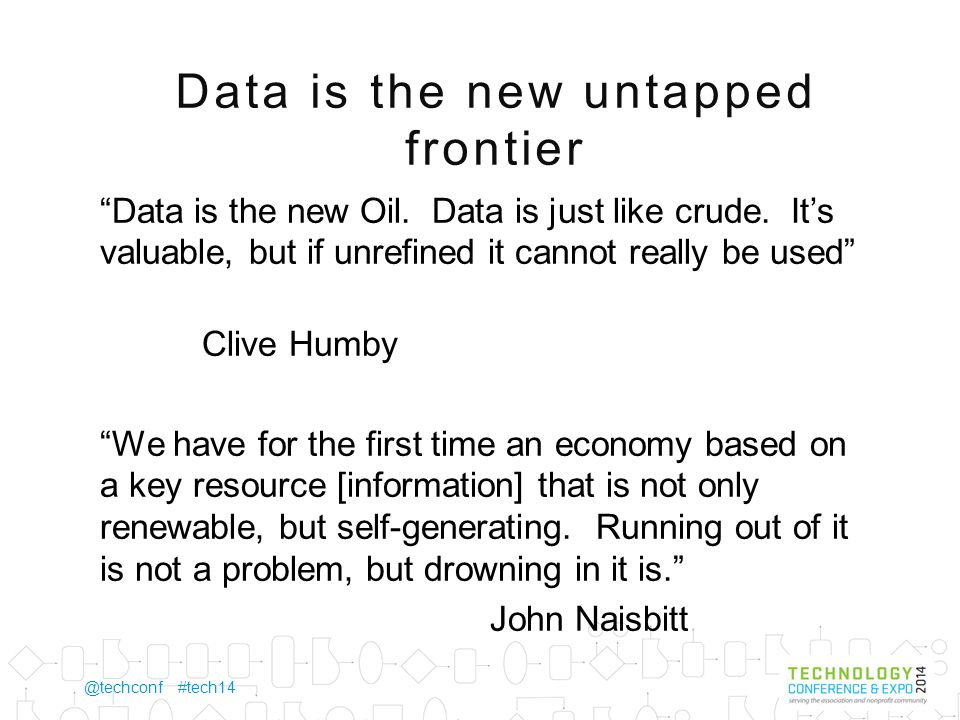@techconf #tech14 Data is the new untapped frontier Data is the new Oil.