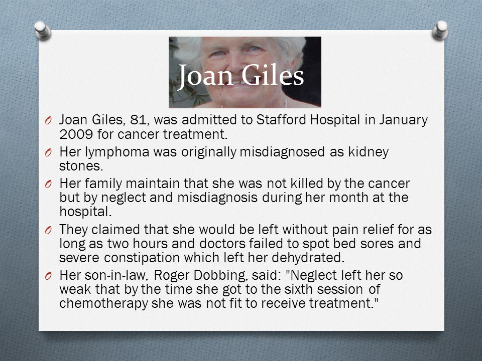 Joan Giles O Joan Giles, 81, was admitted to Stafford Hospital in January 2009 for cancer treatment. O Her lymphoma was originally misdiagnosed as kid