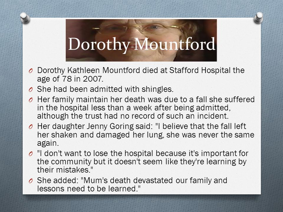Dorothy Mountford O Dorothy Kathleen Mountford died at Stafford Hospital the age of 78 in 2007. O She had been admitted with shingles. O Her family ma