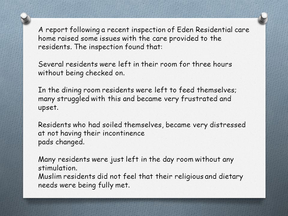 A report following a recent inspection of Eden Residential care home raised some issues with the care provided to the residents. The inspection found