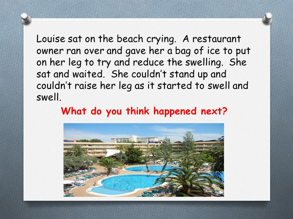 Louise sat on the beach crying. A restaurant owner ran over and gave her a bag of ice to put on her leg to try and reduce the swelling. She sat and wa