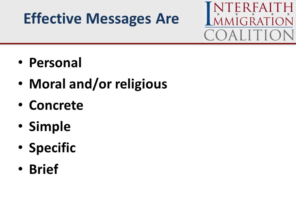 Effective Messages Are Personal Moral and/or religious Concrete Simple Specific Brief