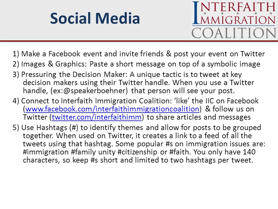 1) Make a Facebook event and invite friends & post your event on Twitter 2) Images & Graphics: Paste a short message on top of a symbolic image 3) Pressuring the Decision Maker: A unique tactic is to tweet at key decision makers using their Twitter handle.