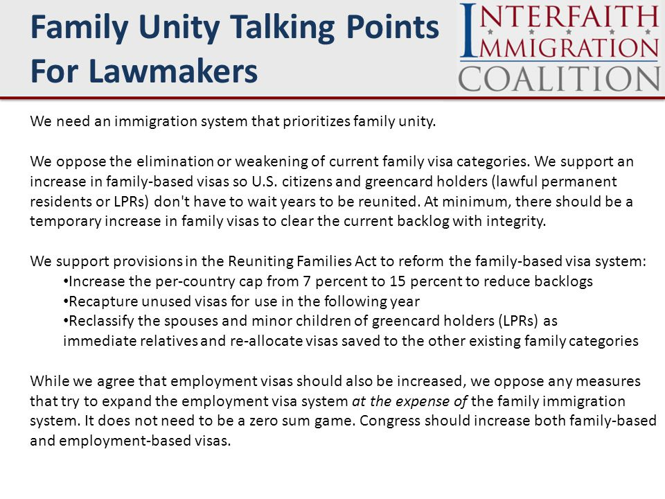 Talk about your own family and/or families in your congregation or community, and what it would mean if the government prevented them from reuniting with their sibling or adult children Many hardworking immigrants who put down roots here have to wait for years to bring their brother or sister or adult child to our nation.