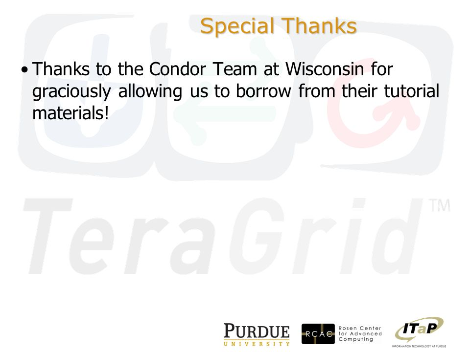 Special Thanks Thanks to the Condor Team at Wisconsin for graciously allowing us to borrow from their tutorial materials!