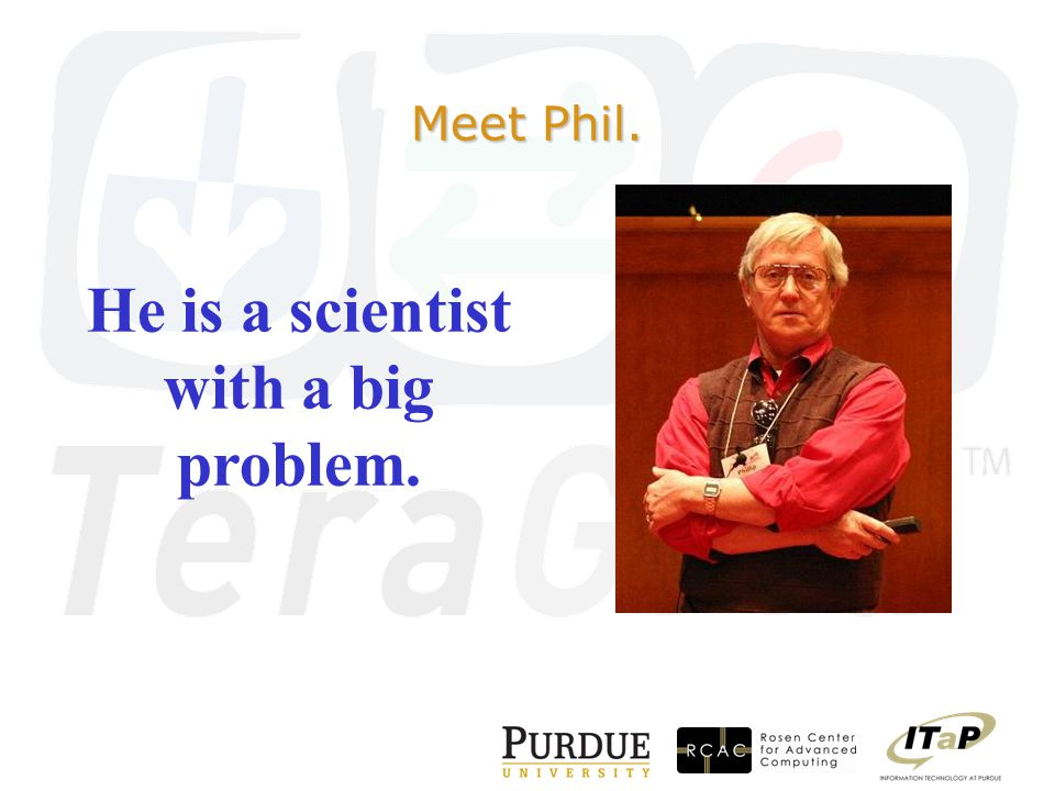Meet Phil. He is a scientist with a big problem.