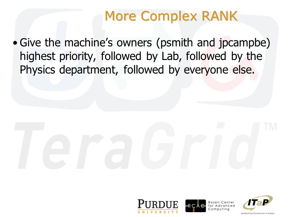 More Complex RANK Give the machine's owners (psmith and jpcampbe) highest priority, followed by Lab, followed by the Physics department, followed by everyone else.
