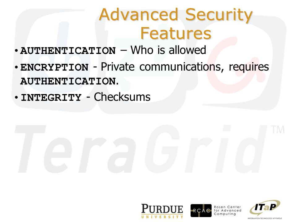 Advanced Security Features AUTHENTICATION – Who is allowed ENCRYPTION - Private communications, requires AUTHENTICATION.