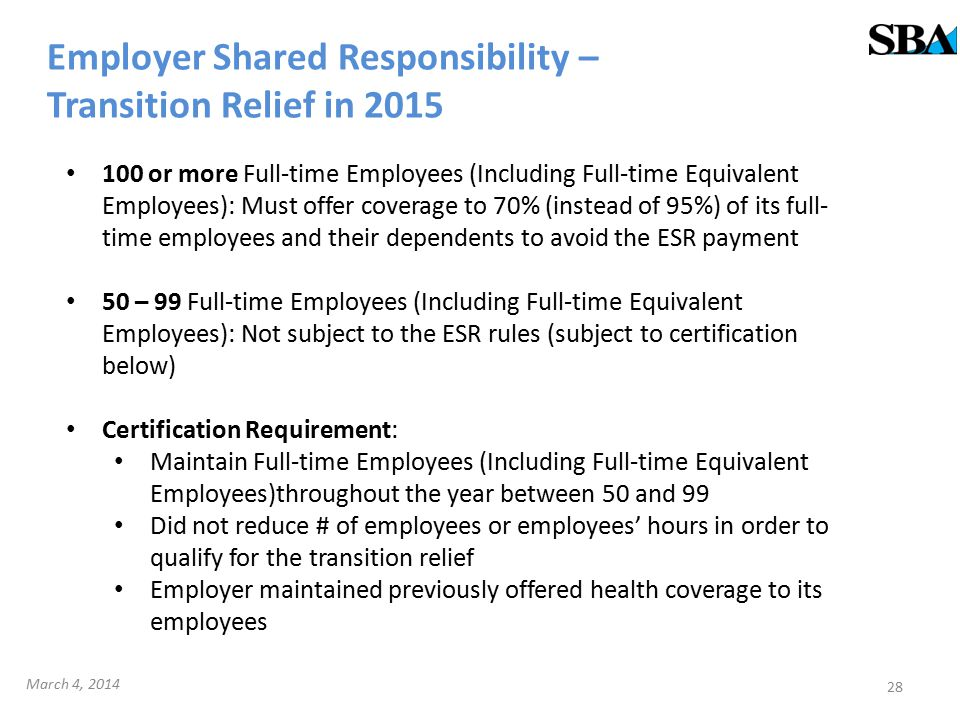 Employer Shared Responsibility – Transition Relief in 2015 100 or more Full-time Employees (Including Full-time Equivalent Employees): Must offer cove