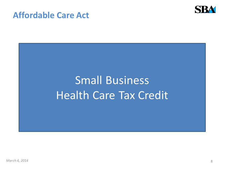 Affordable Care Act 8 Small Business Health Care Tax Credit March 4, 2014
