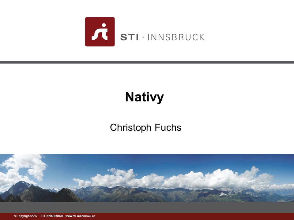 www.sti-innsbruck.at © Copyright 2012 STI INNSBRUCK www.sti-innsbruck.at Nativy Christoph Fuchs