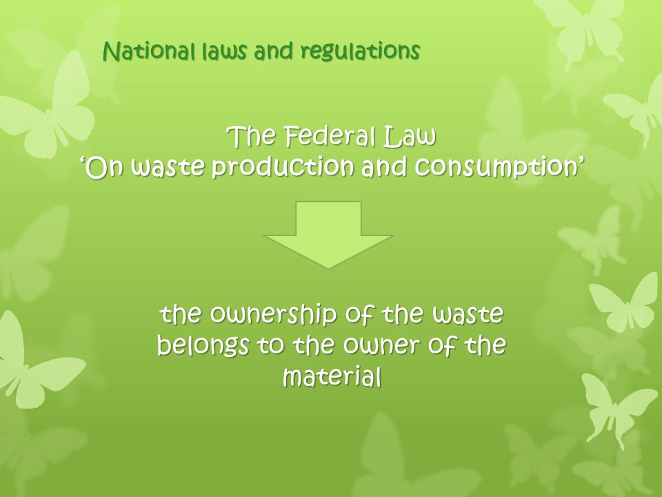 National laws and regulations The Federal Law 'On waste production and consumption' the ownership of the waste belongs to the owner of the material