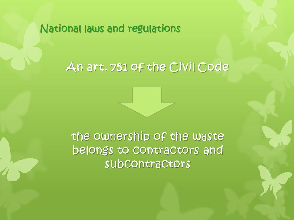 An art. 751 of the Civil Code the ownership of the waste belongs to contractors and subcontractors