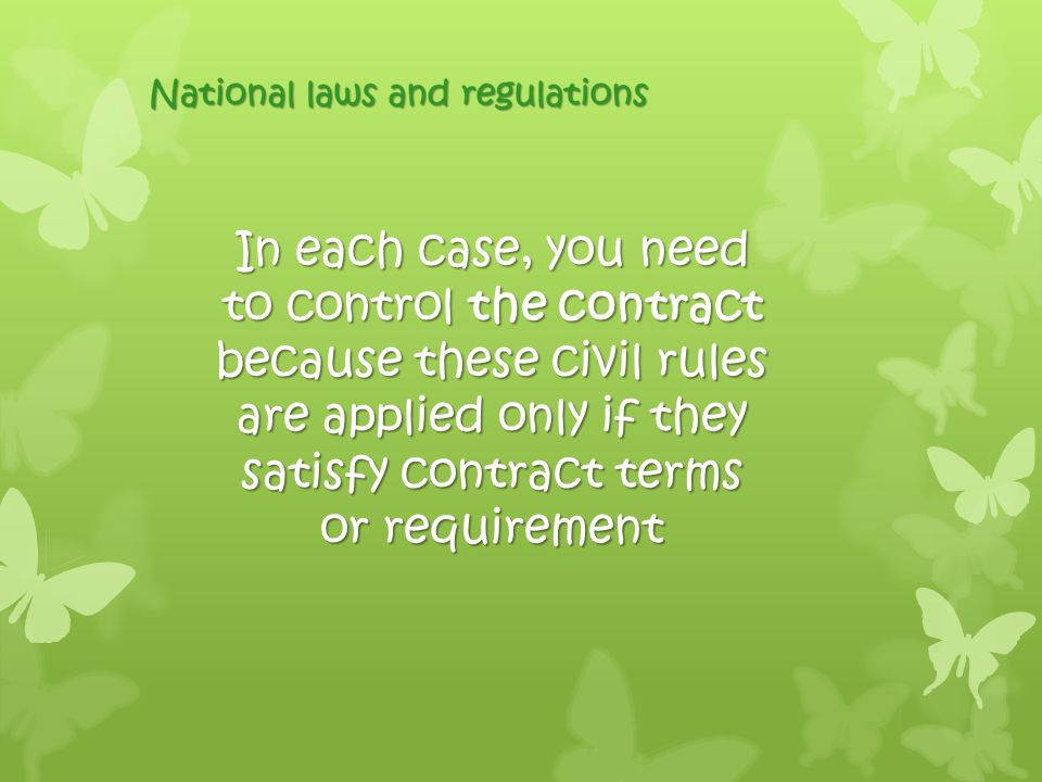 In each case, you need to control the contract because these civil rules are applied only if they satisfy contract terms or requirement