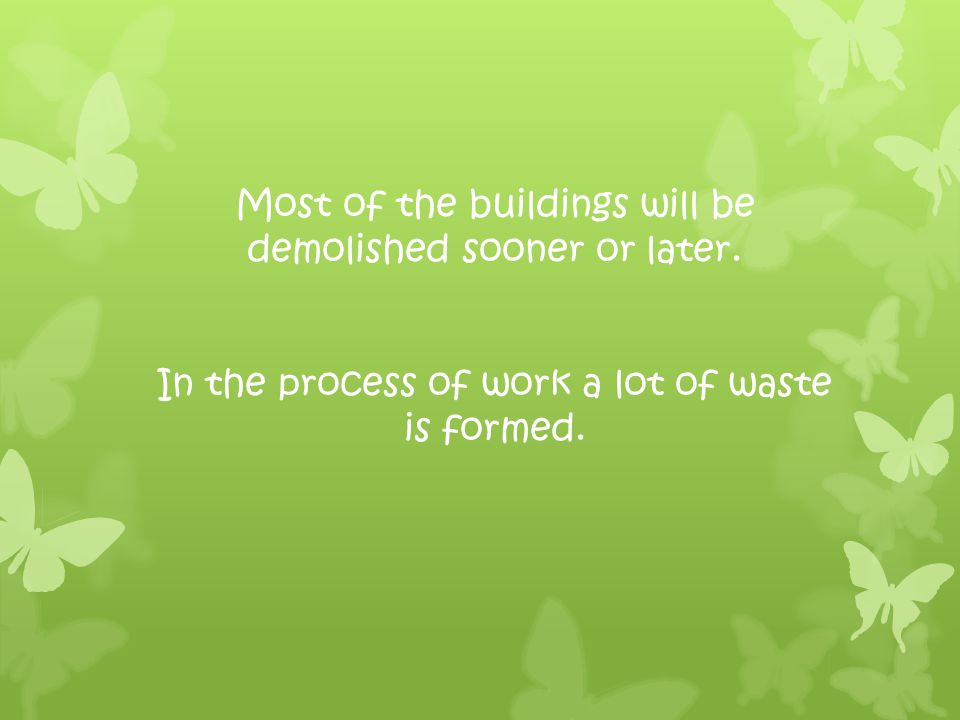 Most of the buildings will be demolished sooner or later.