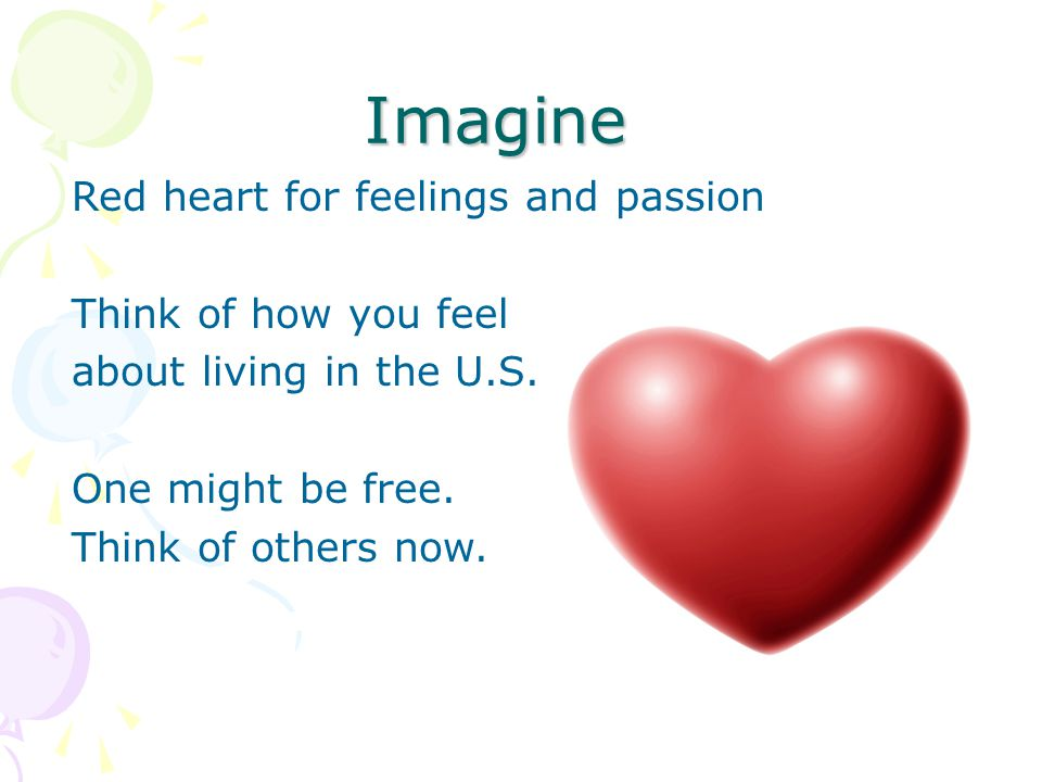 Imagine Red heart for feelings and passion Think of how you feel about living in the U.S.