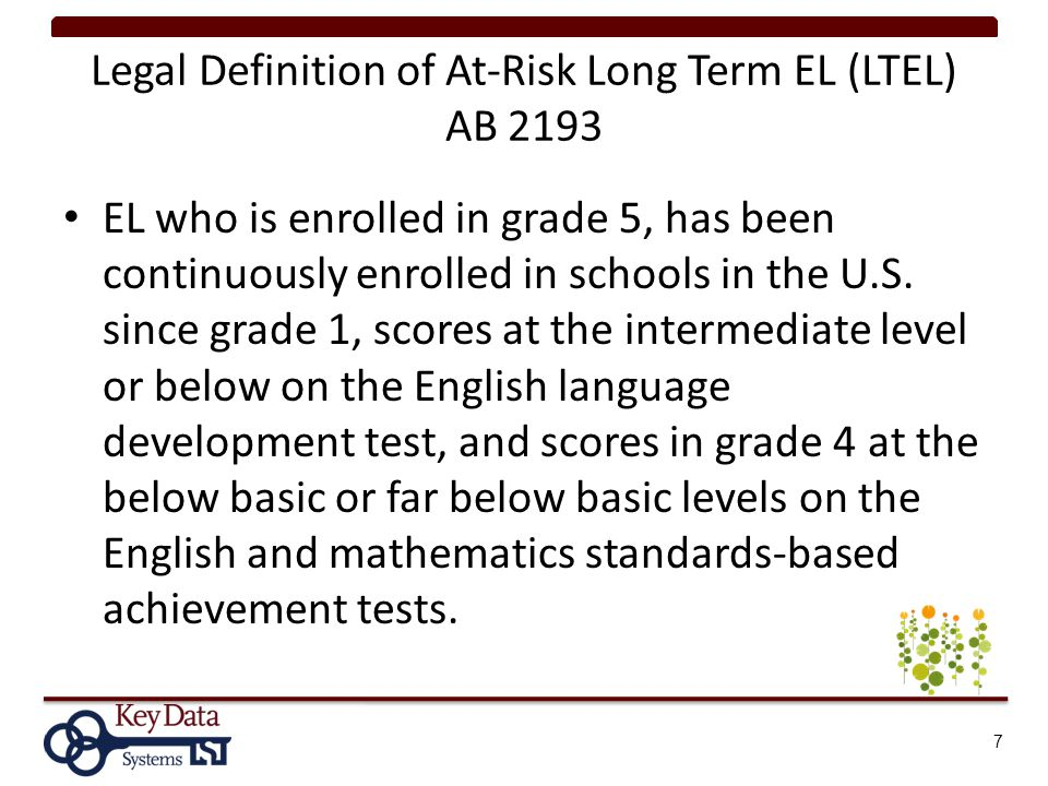 Legal Definition of At-Risk Long Term EL (LTEL) AB 2193 EL who is enrolled in grade 5, has been continuously enrolled in schools in the U.S.