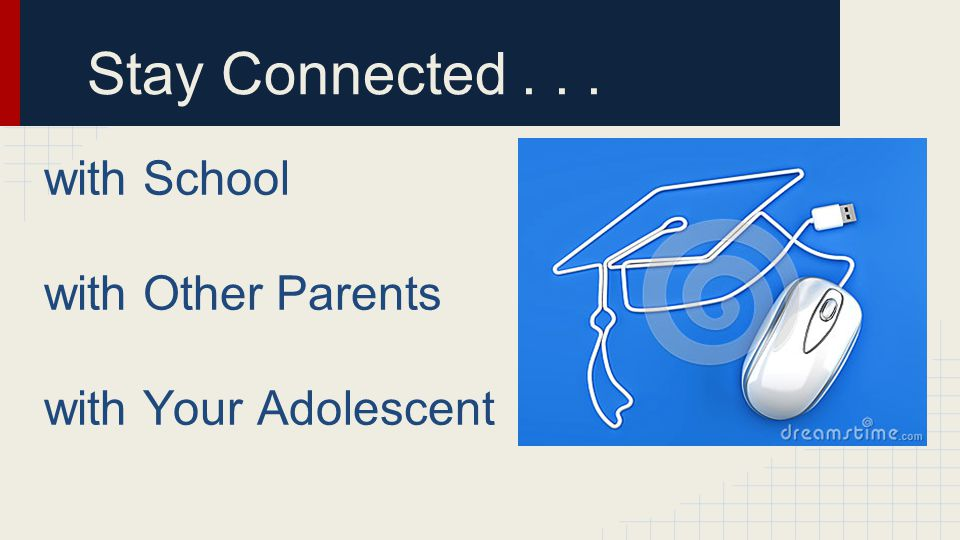 with School with Other Parents with Your Adolescent Stay Connected...