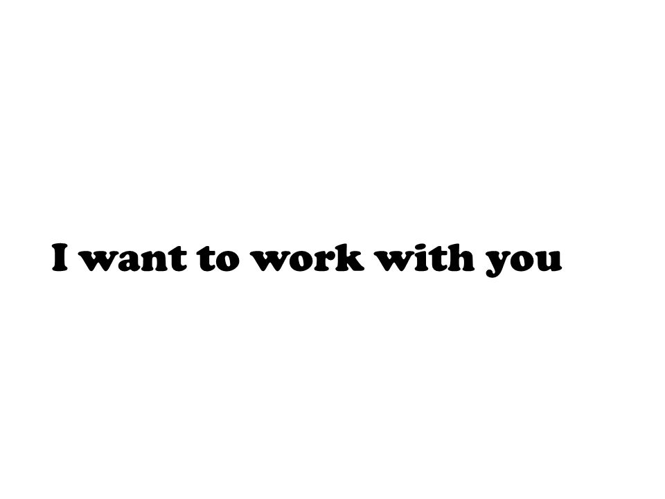 I want to work with you