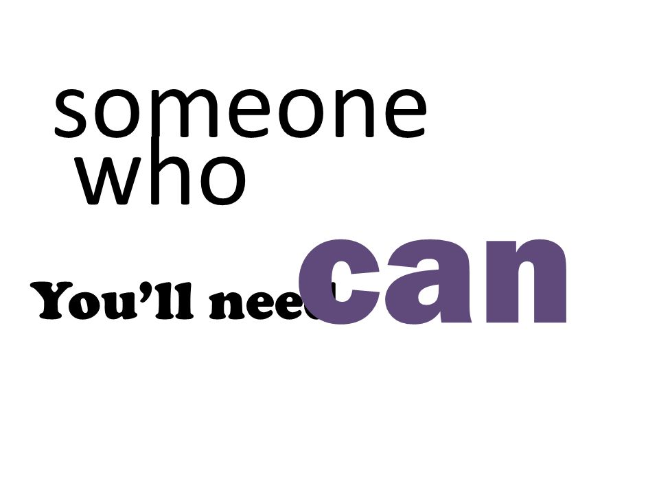You'll need who someone can