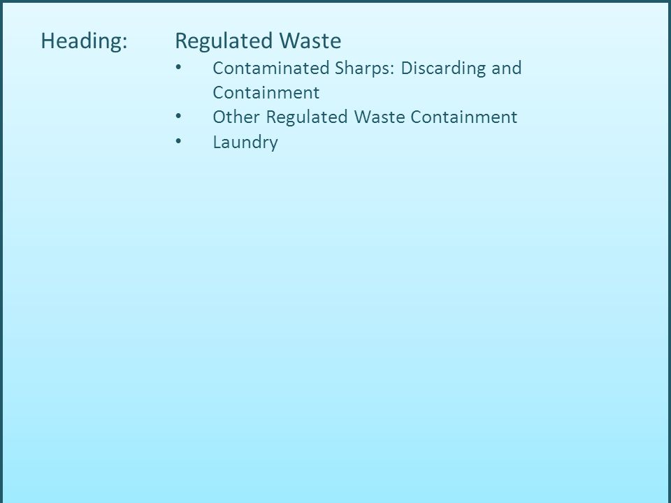 Heading: Regulated Waste Contaminated Sharps: Discarding and Containment Other Regulated Waste Containment Laundry