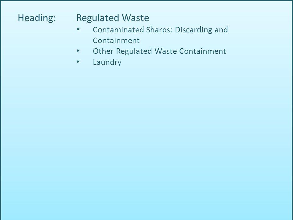 Heading: Regulated Waste Contaminated Sharps: Discarding and Containment Other Regulated Waste Containment Laundry
