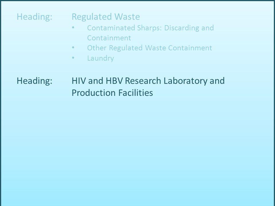 Heading: Regulated Waste Contaminated Sharps: Discarding and Containment Other Regulated Waste Containment Laundry Heading: HIV and HBV Research Labor