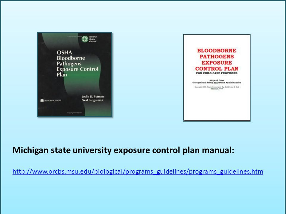 Michigan state university exposure control plan manual: http://www.orcbs.msu.edu/biological/programs_guidelines/programs_guidelines.htm