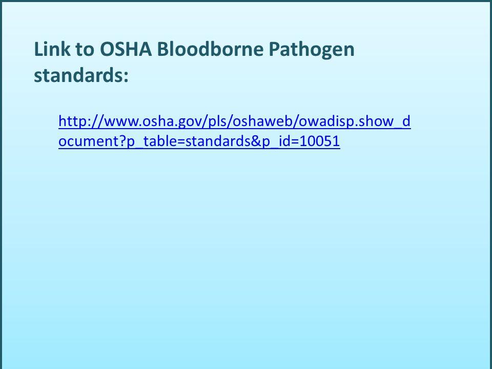 Link to OSHA Bloodborne Pathogen standards: http://www.osha.gov/pls/oshaweb/owadisp.show_d ocument?p_table=standards&p_id=10051