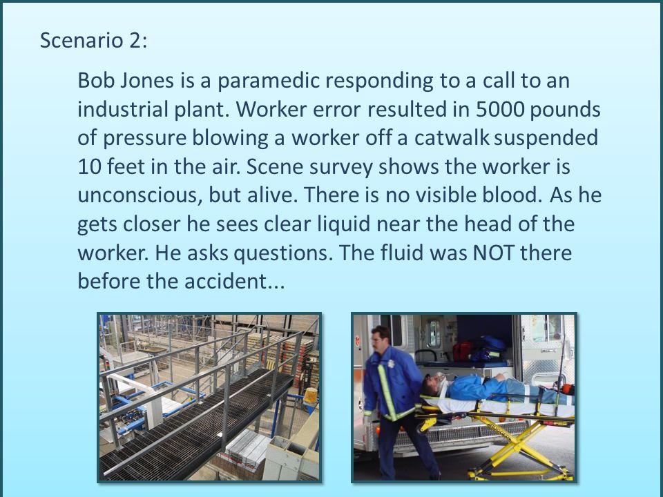 Scenario 2: Bob Jones is a paramedic responding to a call to an industrial plant.