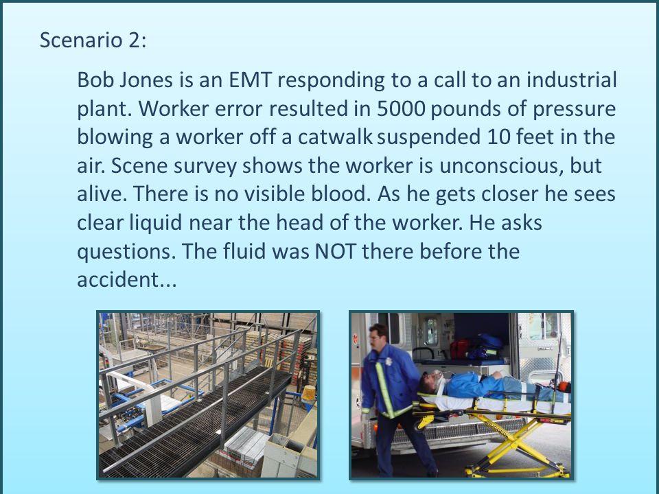 Scenario 2: Bob Jones is an EMT responding to a call to an industrial plant.