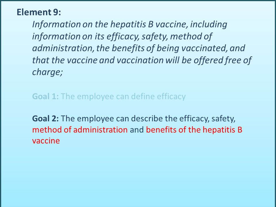 Element 9: Information on the hepatitis B vaccine, including information on its efficacy, safety, method of administration, the benefits of being vacc