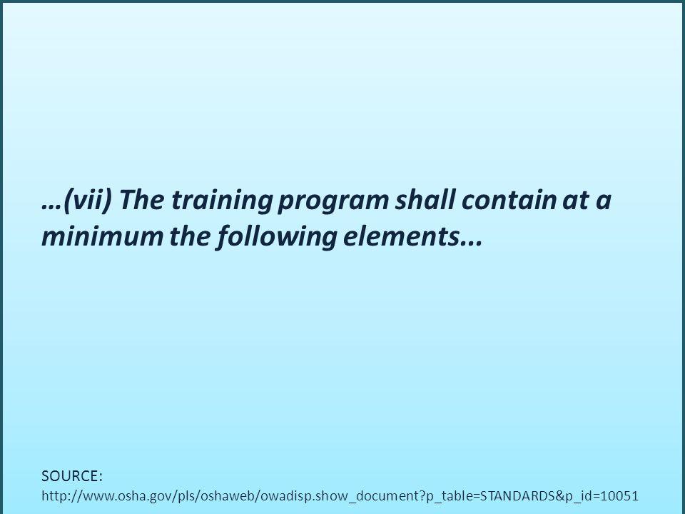 …(vii) The training program shall contain at a minimum the following elements... SOURCE: http://www.osha.gov/pls/oshaweb/owadisp.show_document?p_table