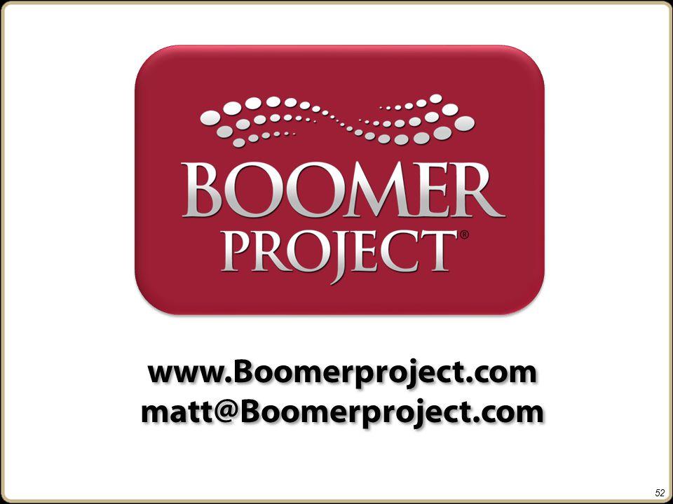 www.Boomerproject.com matt@Boomerproject.com www.Boomerproject.com matt@Boomerproject.com 52