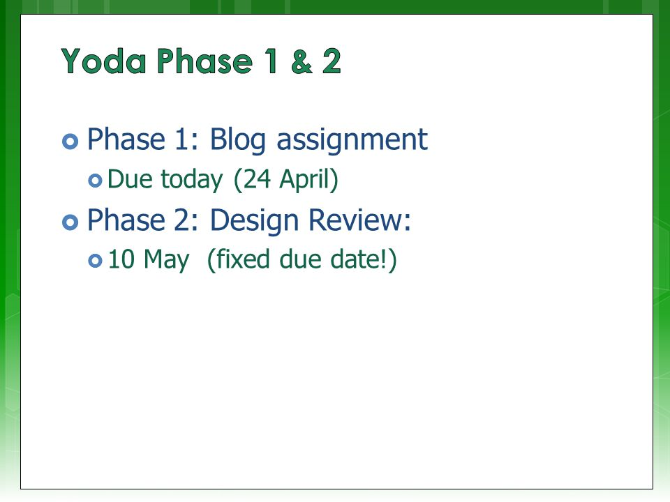  Phase 1: Blog assignment  Due today (24 April)  Phase 2: Design Review:  10 May (fixed due date!)
