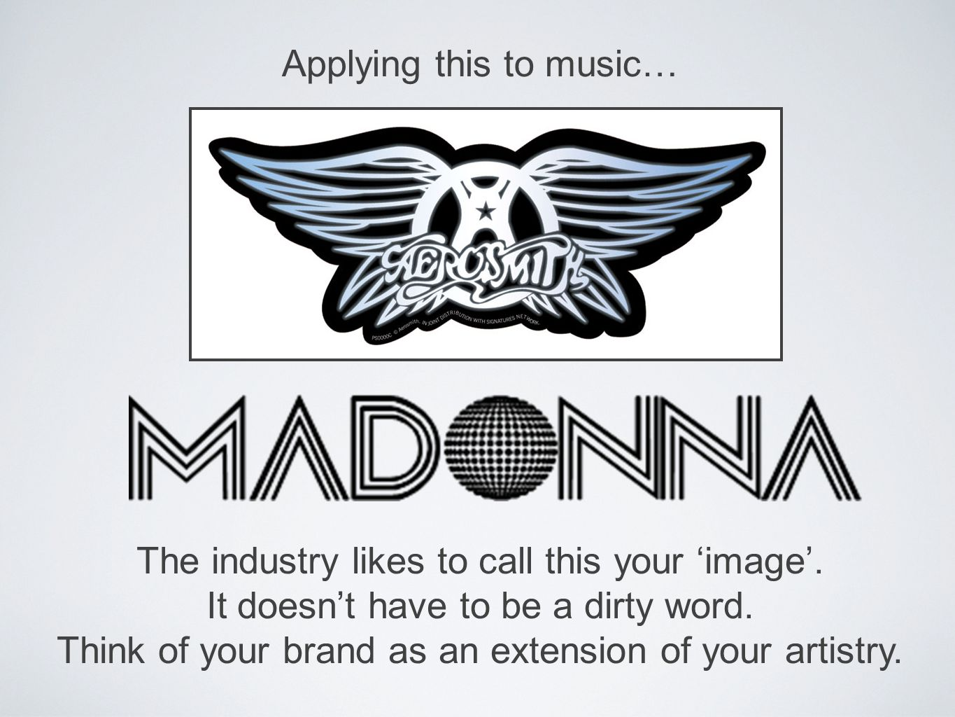 Applying this to music… The industry likes to call this your 'image'.