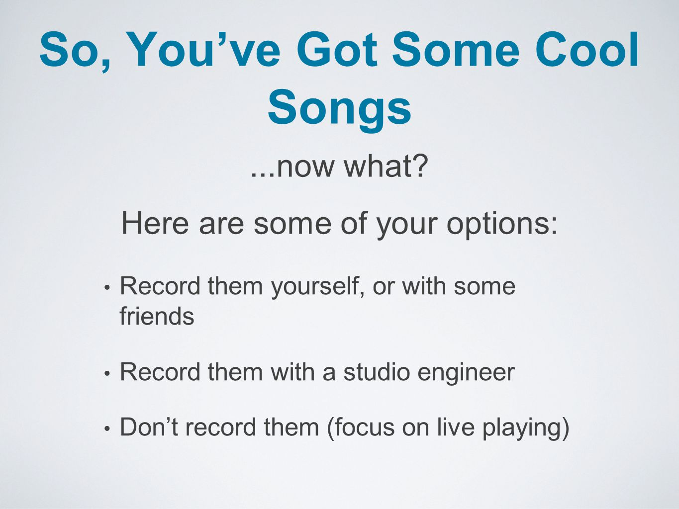 So, You've Got Some Cool Songs...now what.