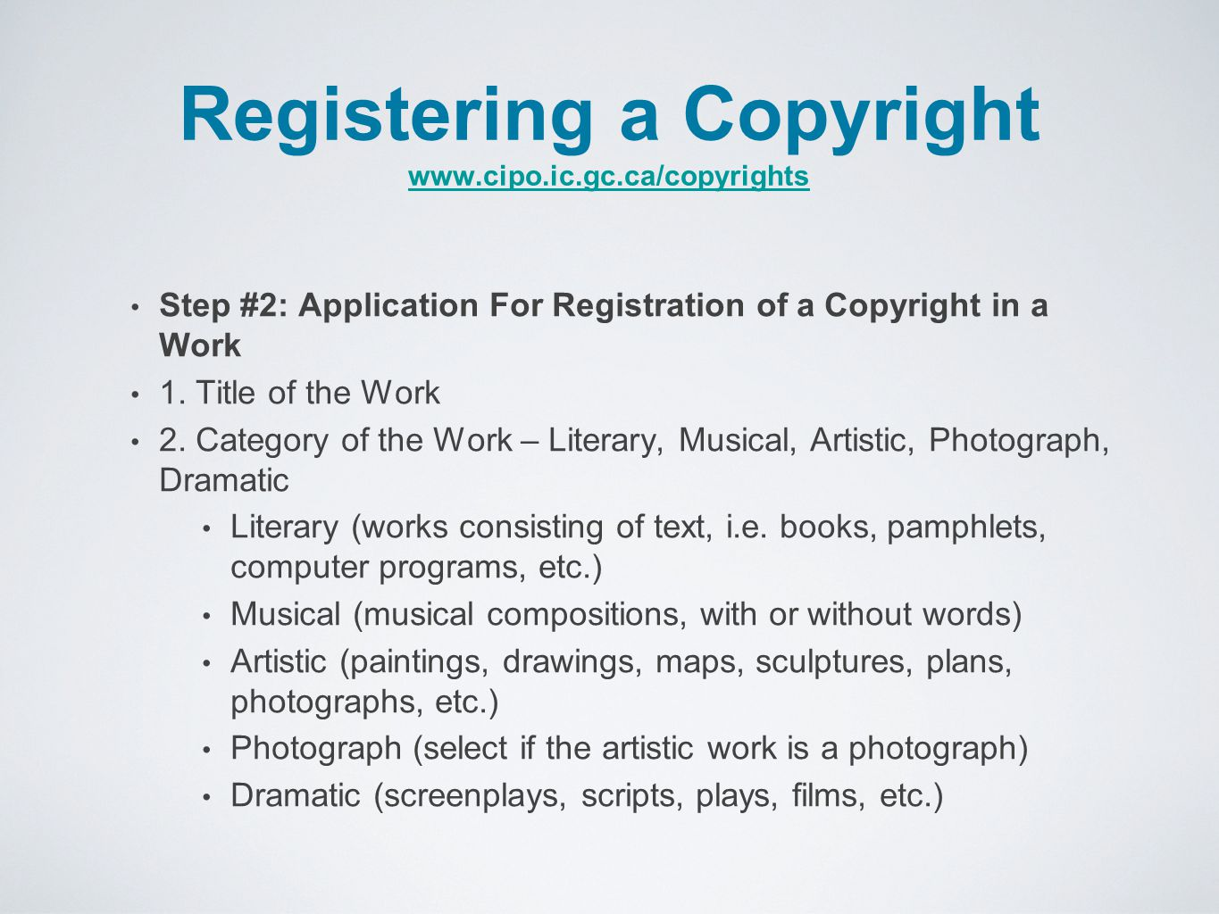 Registering a Copyright www.cipo.ic.gc.ca/copyrights www.cipo.ic.gc.ca/copyrights Step #2: Application For Registration of a Copyright in a Work 1.