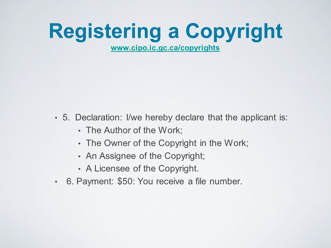 Registering a Copyright www.cipo.ic.gc.ca/copyrights www.cipo.ic.gc.ca/copyrights 5. Declaration: I/we hereby declare that the applicant is: The Autho