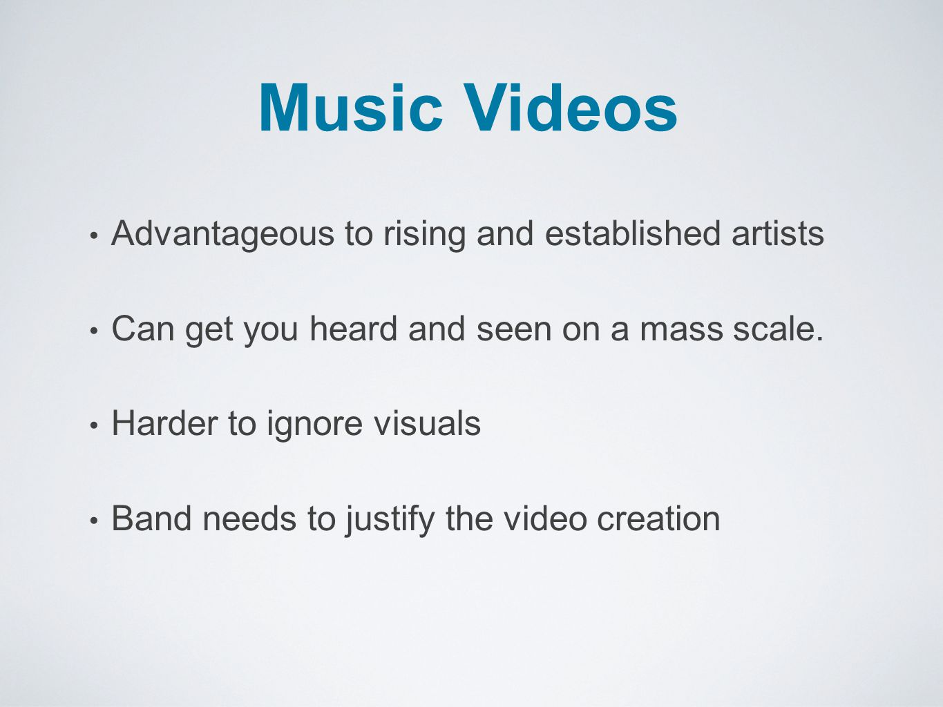 Advantageous to rising and established artists Can get you heard and seen on a mass scale.
